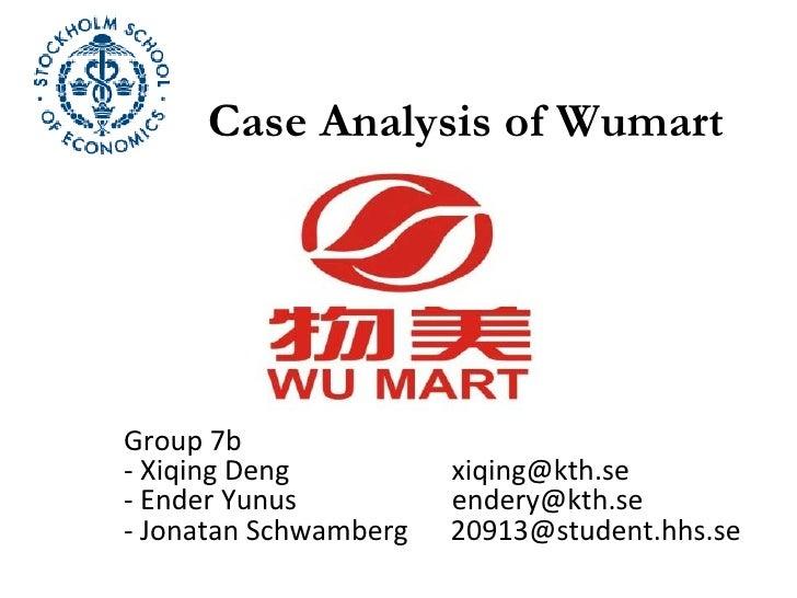 Case Analysis of Wumart Group 7b -  X iqing Deng  [email_address] - Ender Yunus  [email_address] - Jonatan Schwamberg  [em...