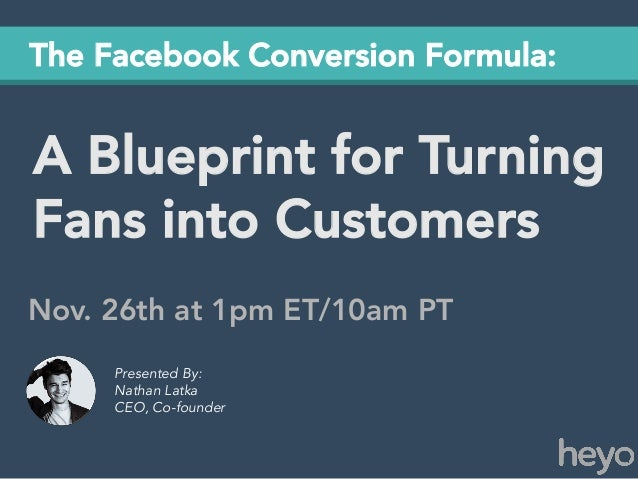 The Facebook Conversion Formula:  A Blueprint for Turning Fans into Customers Nov. 26th at 1pm ET/10am PT Presented By: Na...