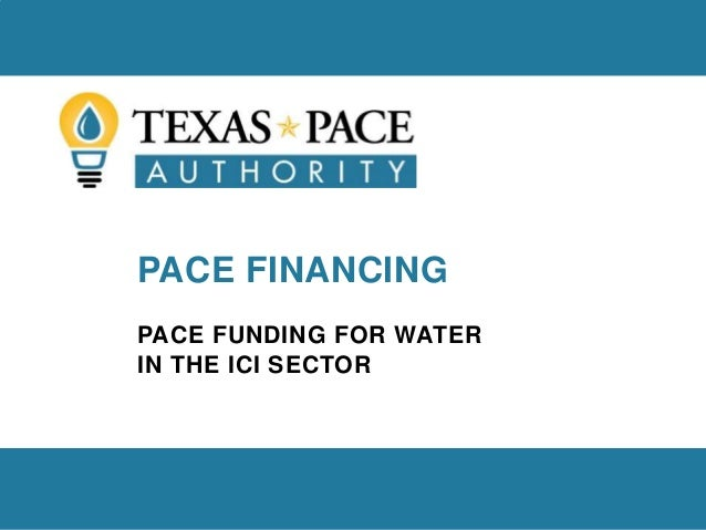 PACE FINANCING PACE FUNDING FOR WATER IN THE ICI SECTOR