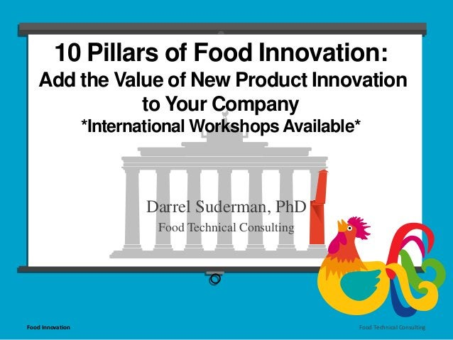 10 Pillars of Food Innovation:  Add the Value of New Product Innovation  to Your Company  *International Workshops Availab...