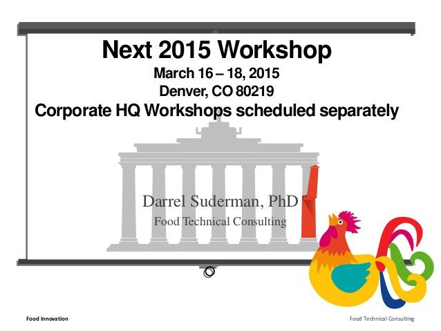 Next 2015 Workshop  March 16 – 18, 2015  Denver, CO 80219  Corporate HQ Workshops scheduled separately  Darrel Suderman, P...