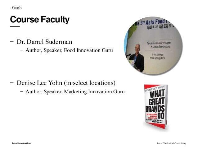 Faculty  Course Faculty  ̶ Dr. Darrel Suderman  ̶ Author, Speaker, Food Innovation Guru  ̶ Denise Lee Yohn (in select loca...