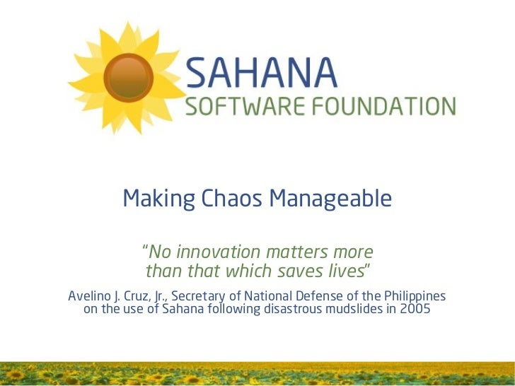 "Making Chaos Manageable             ""No innovation matters more             than that which saves lives""Avelino J. Cruz, J..."