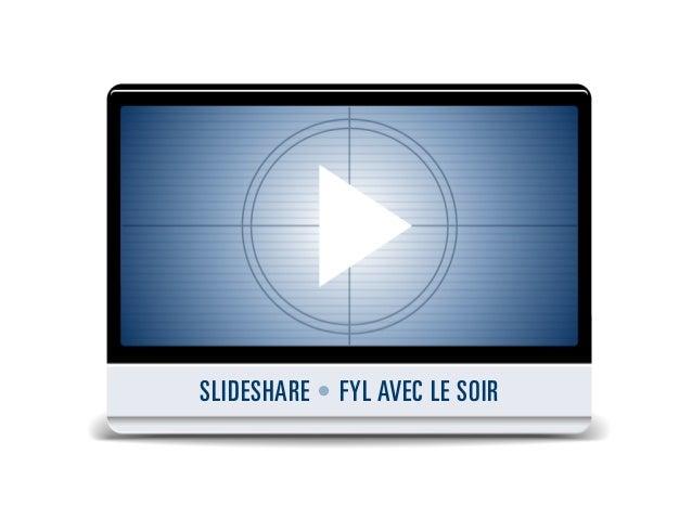 SLIDESHARE • FYL AVEC LE SOIR