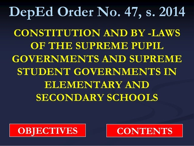DepEd Order No. 47, s. 2014 CONSTITUTION AND BY -LAWS OF THE SUPREME PUPIL GOVERNMENTS AND SUPREME STUDENT GOVERNMENTS IN ...
