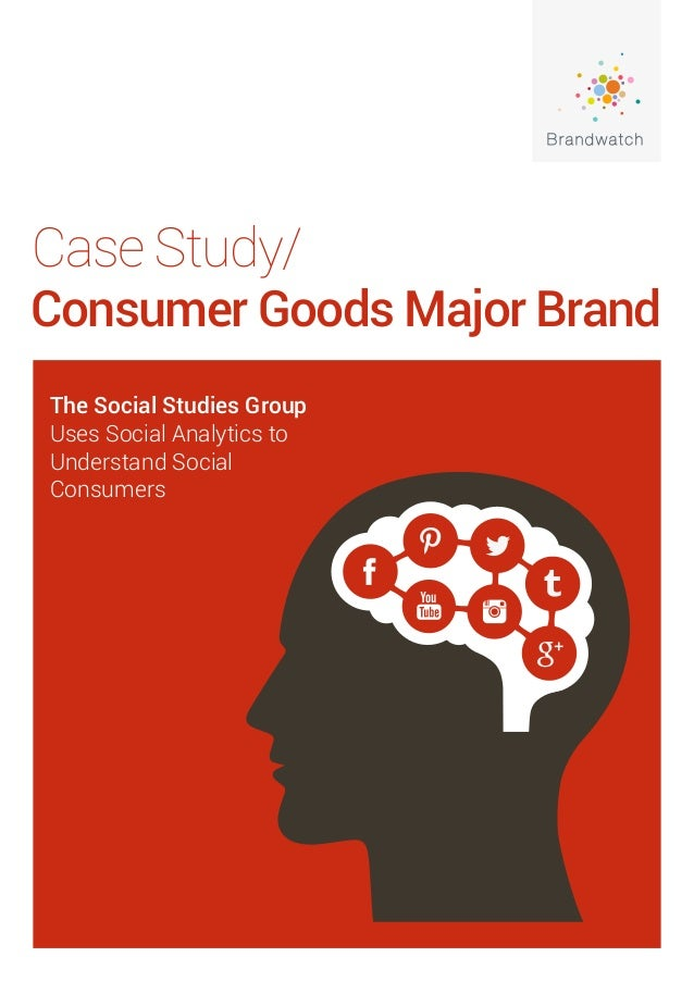 Case Study/  Consumer Goods Major Brand The Social Studies Group Uses Social Analytics to Understand Social Consumers