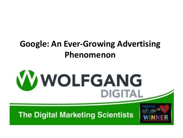 Google: An Ever-Growing Advertising           Phenomenon