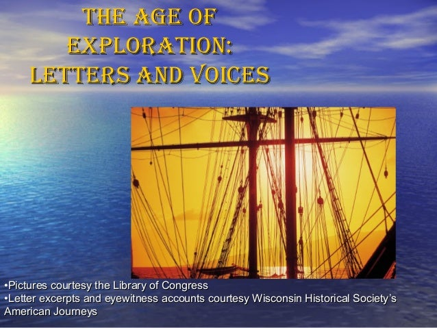 The Age ofThe Age of explorATion:explorATion: leTTers And voicesleTTers And voices •Pictures courtesy the Library of Congr...