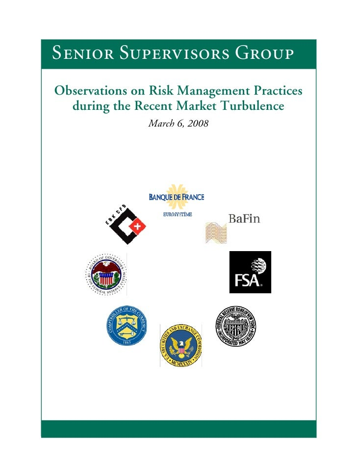 Senior Supervisors Group Observations on Risk Management Practices   during the Recent Market Turbulence                Ma...