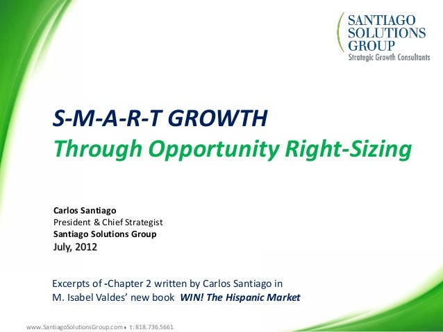 www.SantiagoSolutionsGroup.com  t: 818.736.5661S-M-A-R-T GROWTHThrough Opportunity Right-SizingCarlos SantiagoPresident &...