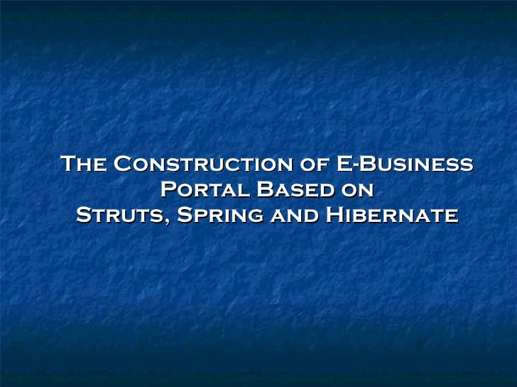 The Construction of E-Business Portal Based on Struts, Spring and Hibernate