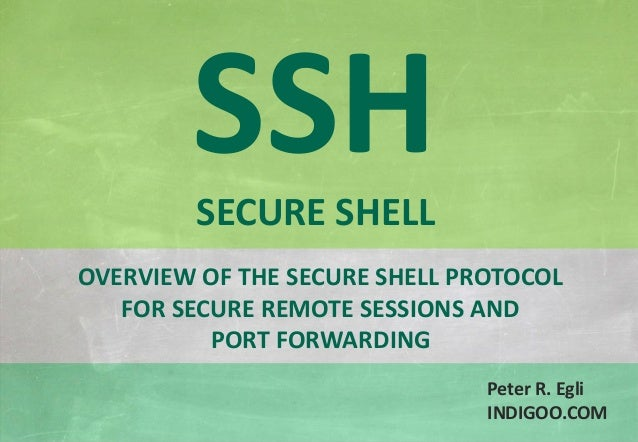 © Peter R. Egli 2015 1/20 Rev. 2.50 SSH - Secure Shell indigoo.com OVERVIEW OF THE SECURE SHELL PROTOCOL FOR SECURE REMOTE...