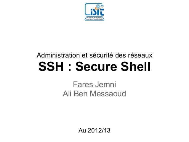 Administration et sécurité des réseauxSSH : Secure Shell            Fares Jemni        Ali Ben Messaoud             Au 201...