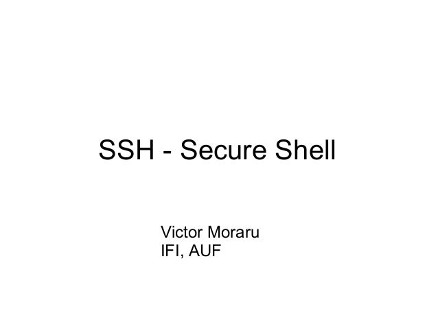 SSH - Secure Shell Victor Moraru IFI, AUF