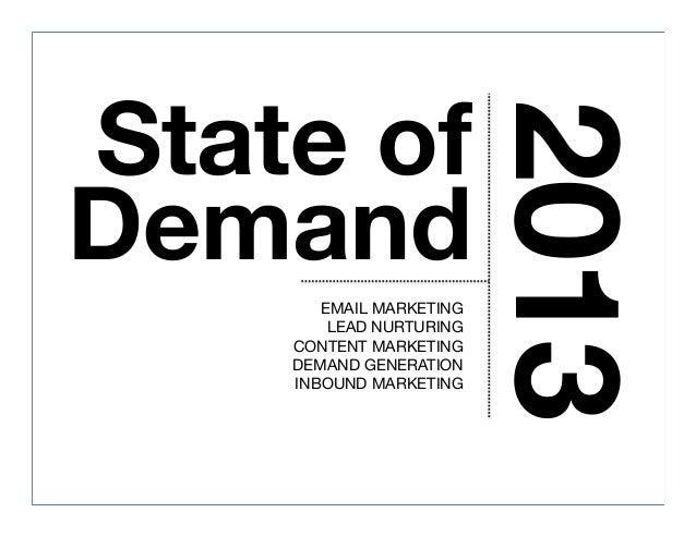 State of Demand 2013 EMAIL MARKETING LEAD NURTURING CONTENT MARKETING DEMAND GENERATION INBOUND MARKETING