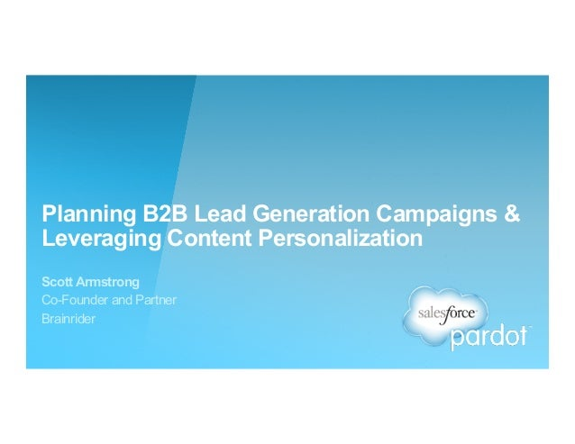Planning B2B Lead Generation Campaigns & Leveraging Content Personalization Scott Armstrong Co-Founder and Partner Brainri...