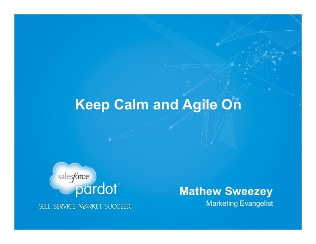 Keep Calm and Agile On  Mathew Sweezey Marketing Evangelist