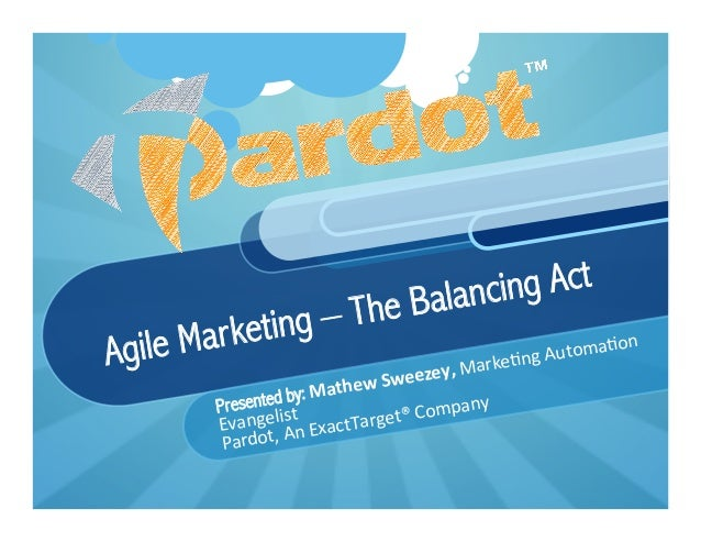 Agile Marketing – The Balancing ActPresented by: Mathew	  Sweezey,	  Marke&ng	  Automa&on	  Evangelist	  Pardot,	  An	  Ex...