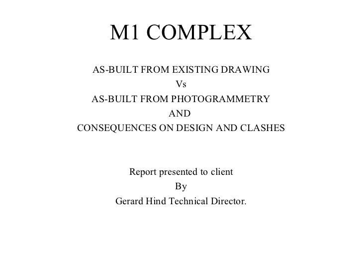 M1 COMPLEX  AS-BUILT FROM EXISTING DRAWING                 Vs  AS-BUILT FROM PHOTOGRAMMETRY               ANDCONSEQUENCES ...