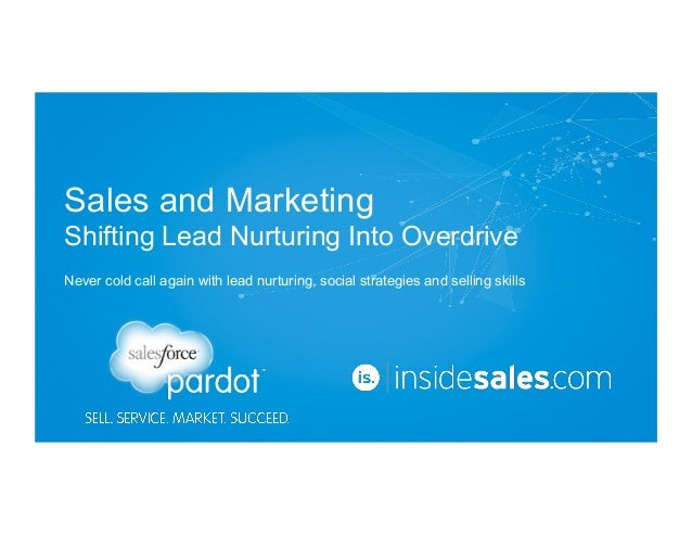 Sales and Marketing Shifting Lead Nurturing Into Overdrive Never cold call again with lead nurturing, social strategies an...