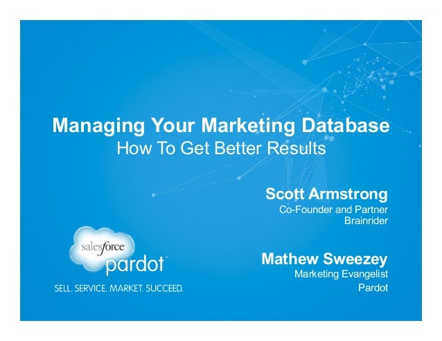 Managing Your Marketing Database How To Get Better Results Marketing Evangelist Pardot Mathew Sweezey Co-Founder and Part...
