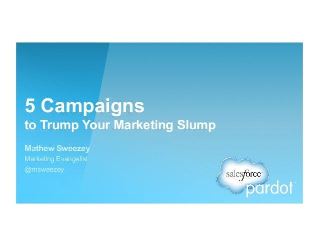 5 Campaigns to Trump Your Marketing Slump Mathew Sweezey Marketing Evangelist @msweezey