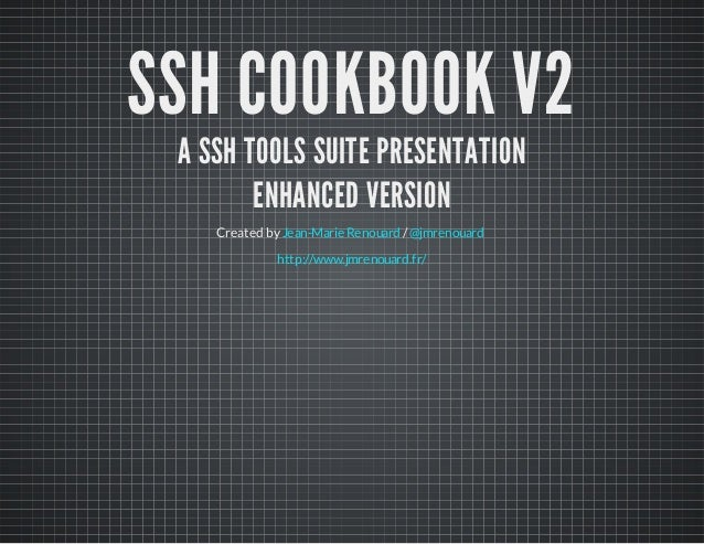 SSH COOKBOOK V2  A SSH TOOLS SUITE PRESENTATION  ENHANCED VERSION  Created by Jean-Marie Renouard / @jmrenouard  http://ww...