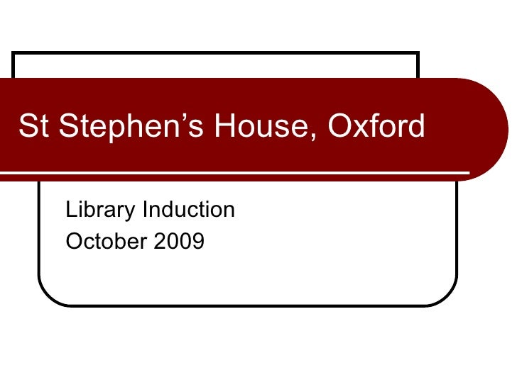 St Stephen's House, Oxford Library Induction October 2009