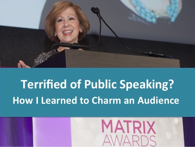 Terrified  of  Public  Speaking?   How  I  Learned  to  Charm  an  Audience
