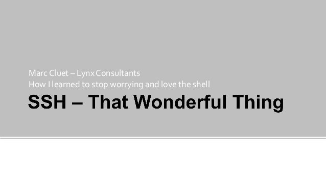 Marc	  Cluet	  –	  Lynx	  Consultants	  How	  I	  learned	  to	  stop	  worrying	  and	  love	  the	  shell