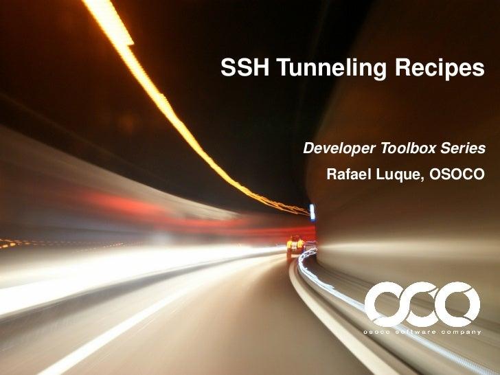 SSH Tunneling Recipes      Developer Toolbox Series         Rafael Luque, OSOCO