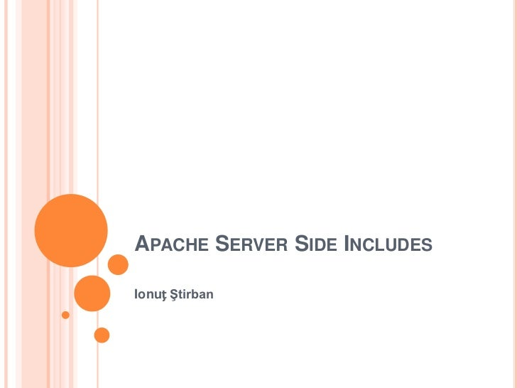 Apache Server Side Includes<br />Ionuț Ştirban<br />