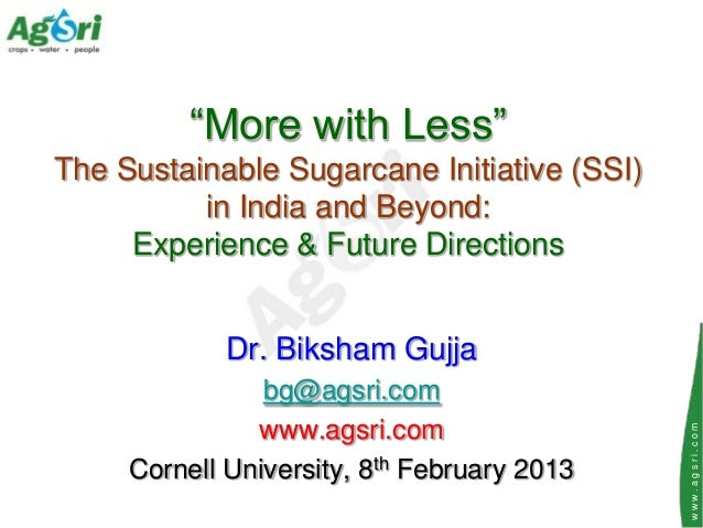 """More with Less""The Sustainable Sugarcane Initiative (SSI)          in India and Beyond:     Experience & Future Direction..."