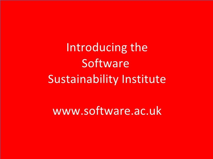 Introducing the Software  Sustainability Institute www.software.ac.uk