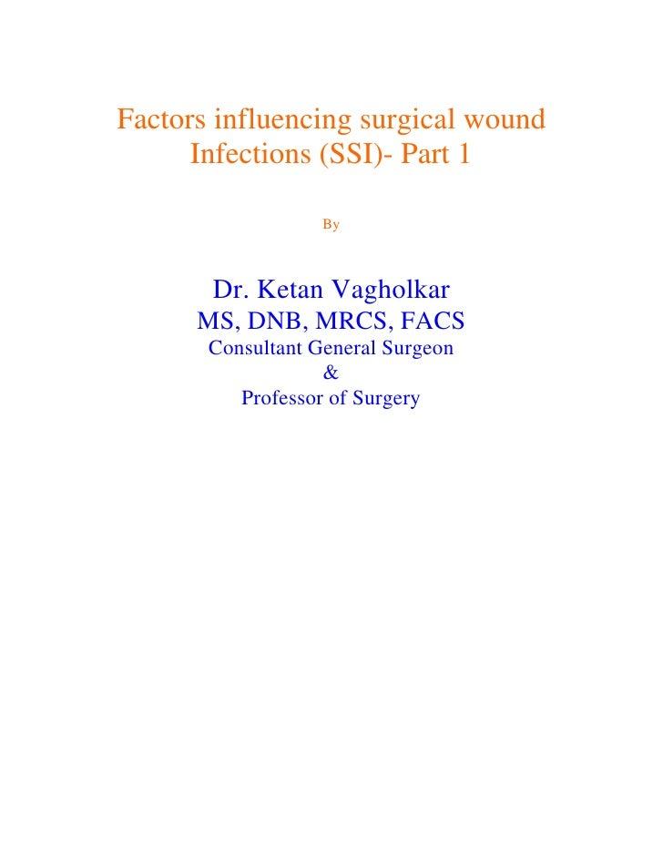 Factors influencing surgical wound      Infections (SSI)- Part 1                   By       Dr. Ketan Vagholkar      MS, D...