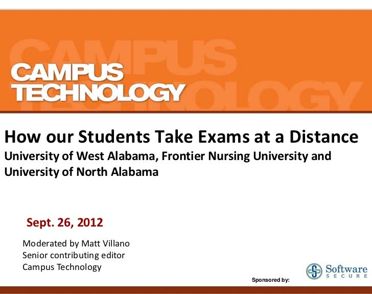 How our Students Take Exams at a DistanceUniversity of West Alabama, Frontier Nursing University andUniversity of North Al...
