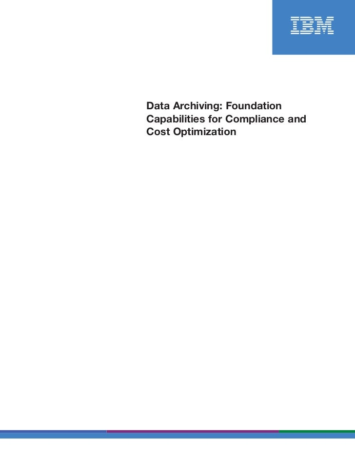 Data Archiving: FoundationCapabilities for Compliance andCost Optimization