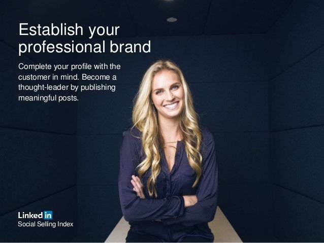 Establish your professional brand Complete your profile with the customer in mind. Become a thought-leader by publishing m...