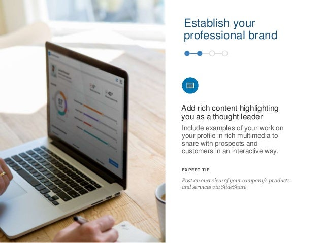 Establish your professional brand Include examples of your work on your profile in rich multimedia to share with prospects...