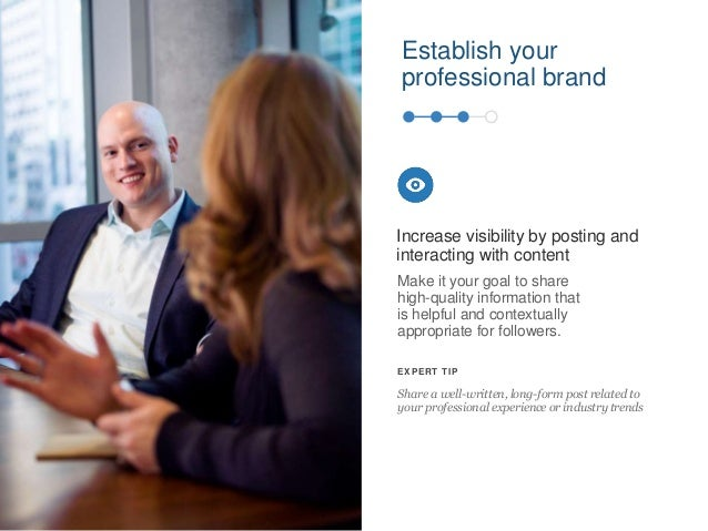 Establish your professional brand Make it your goal to share high-quality information that is helpful and contextually app...