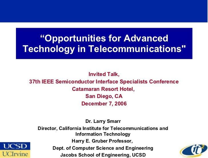 """ Opportunities for Advanced Technology in Telecommunications"" Invited Talk, 37th IEEE Semiconductor Interface Specia..."