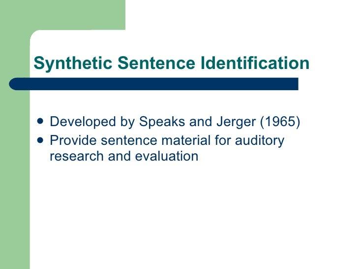 Synthetic Sentence Identification <ul><li>Developed by Speaks and Jerger (1965) </li></ul><ul><li>Provide sentence materia...