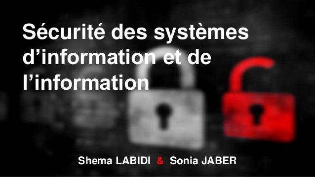 Sécurité des systèmes d'information et de l'information Shema LABIDI & Sonia JABER