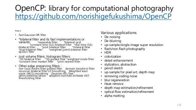 OpenCP: library for computational photography https://github.com/norishigefukushima/OpenCP Filters • Fast Gaussian IIR fil...