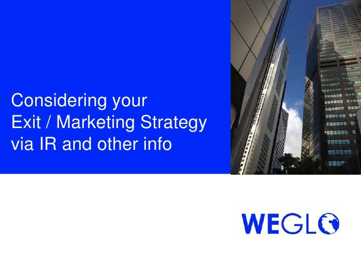 Considering yourExit / Marketing Strategyvia IR and other info