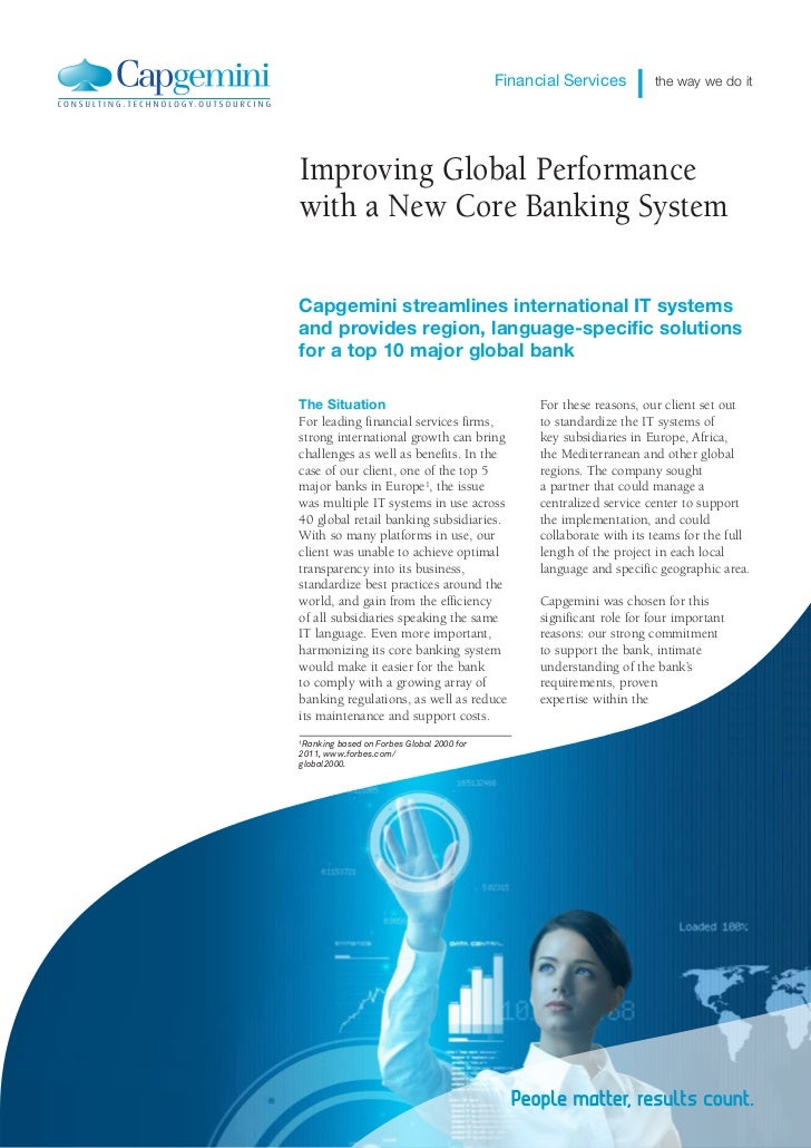 Financial Services         the way we do itImproving Global Performancewith a New Core Banking SystemCapgemini streamlines...