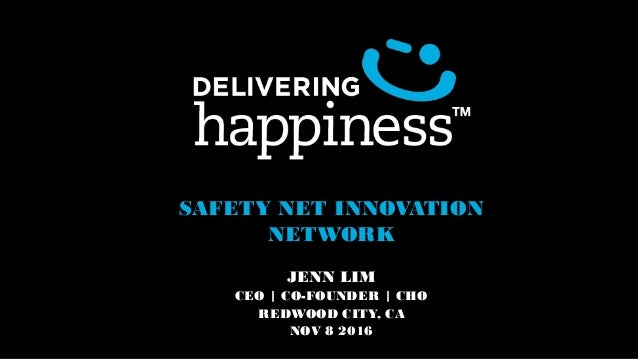 SAFETY NET INNOVATION NETWORK JENN LIM CEO | CO-FOUNDER | CHO REDWOOD CITY, CA NOV 8 2016