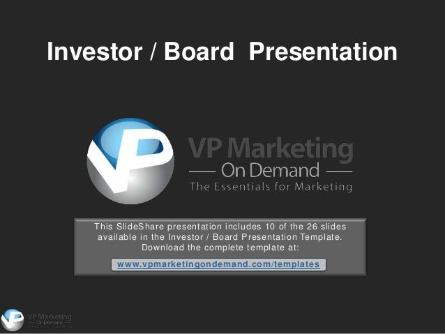 Investor / Board Presentation   This SlideShare presentation includes 10 of the 26 slides    available in the Investor / B...