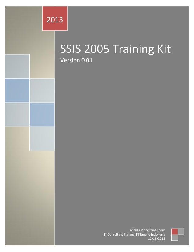 2013  SSIS 2005 Training Kit Version 0.01  arifnasution@ymail.com IT Consultant Trainee, PT Emerio Indonesia 12/18/2013