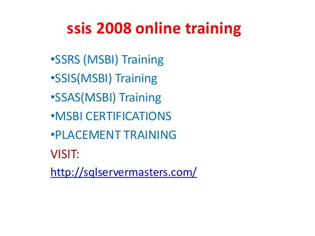 ssis 2008 online training •SSRS (MSBI) Training •SSIS(MSBI) Training •SSAS(MSBI) Training •MSBI CERTIFICATIONS •PLACEMENT ...